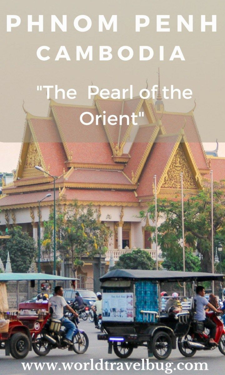 "Phnom Penh, between the ""Pearl of the Orient"" and the horrors of Khmer Rouge"