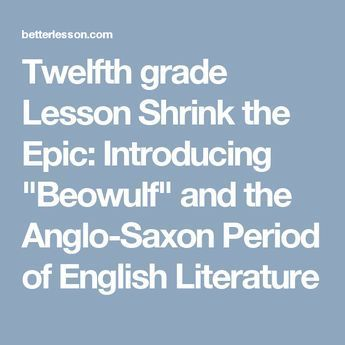 """Twelfth grade Lesson Shrink the Epic: Introducing """"Beowulf"""" and the Anglo-Saxon Period of English Literature"""