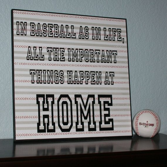 "Cute baseball sign for a little boys room!   ""In baseball, as in life, all the important things happen at home.""This is adorable!!! wish it related to soccer or football. no baseball players in this home"