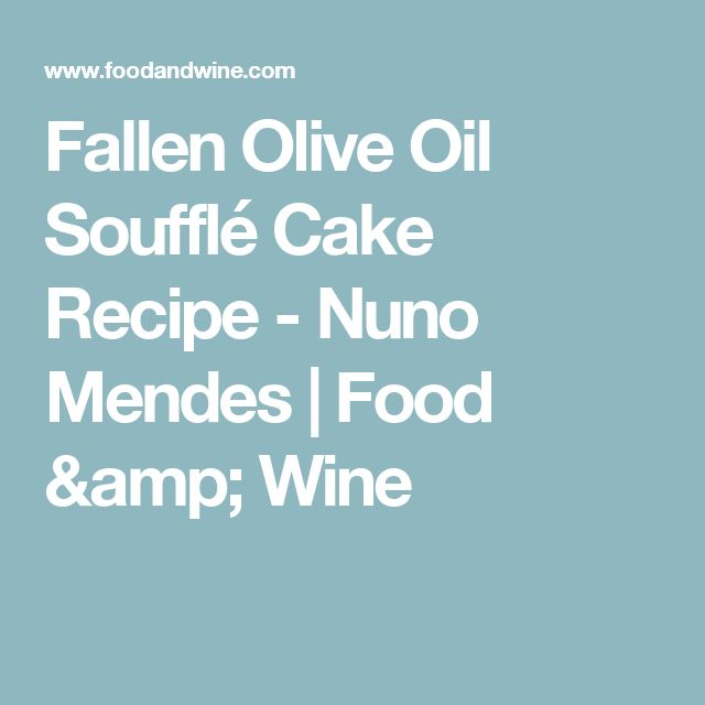 Fallen Olive Oil Soufflé Cake Recipe  - Nuno Mendes | Food & Wine