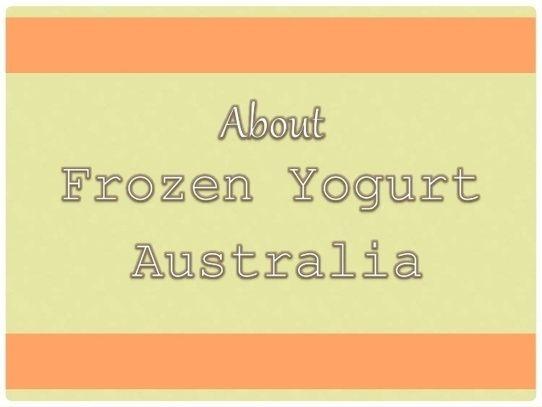 About Frozen dessert base manufacturer - Frozen Yogurt Australia.