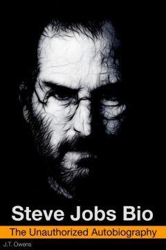 Steve Jobs Bio: The Unauthorized Autobiography