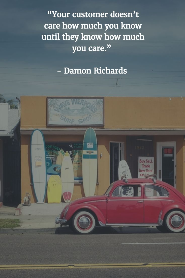 """[QUOTE] : """"Your customer doesn't care how much you know until they know how much you care."""" - Damon Richards"""
