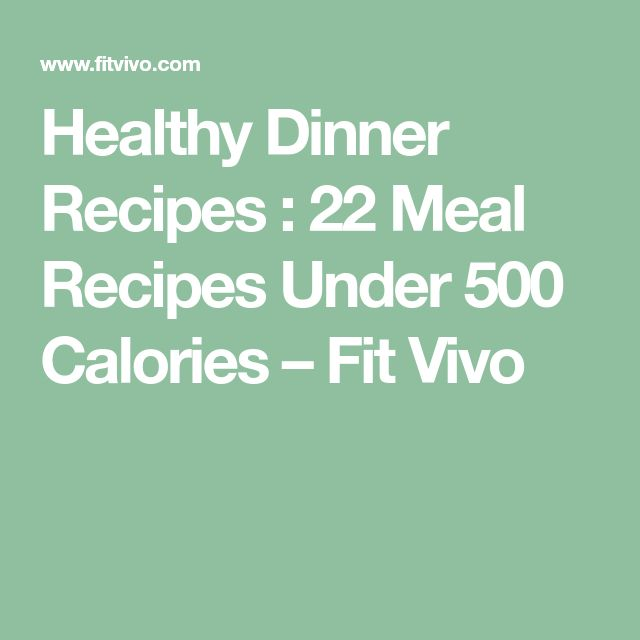 Healthy Dinner Recipes : 22 Meal Recipes Under 500 Calories – Fit Vivo