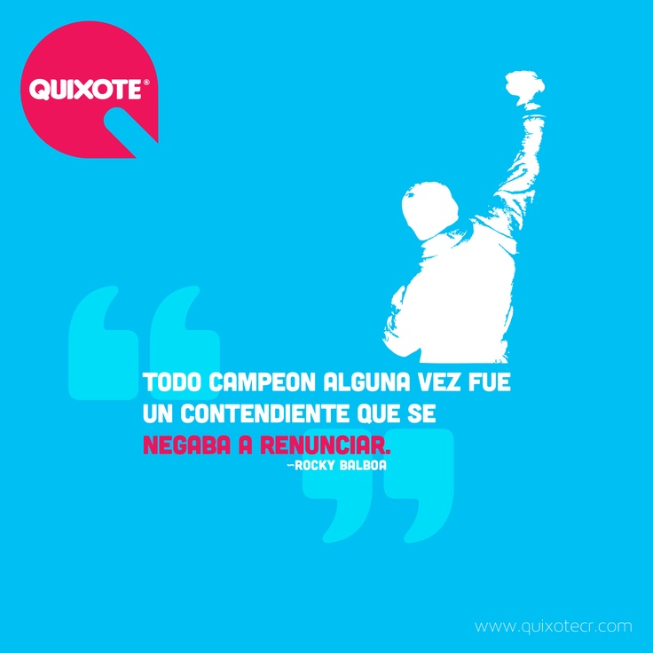Todo campeón alguna vez fue un contendiente que se negaba a renunciar. ~Rocky Balboa - Quixote Marketing #Branding #Diseno #quote #inspiration #frases