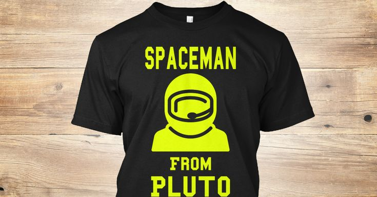Discover Spaceman From Pluto T-Shirt, a custom product made just for you by Teespring. With world-class production and customer support, your satisfaction is guaranteed. - Spaceman From Pluto