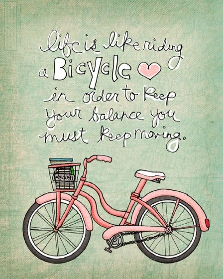 life is like riding a bicycle...in order to keep your balance you must keep moving affirmations-ed-recovery