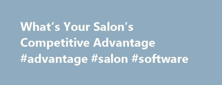 """What's Your Salon's Competitive Advantage #advantage #salon #software http://virginia-beach.remmont.com/whats-your-salons-competitive-advantage-advantage-salon-software/  # What's Your Salon's Competitive Advantage? I recently took a course on """"What makes companies great?"""" and I came away with something that I really thought would apply to your business. It certainly applied to mine. So, here is the """"cliff notes"""" version of what I learned in the course. If you're in business, and you can't…"""
