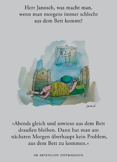 Herr #Janosch, was macht man, wenn man morgens immer schlecht aus dem Bett kommt?