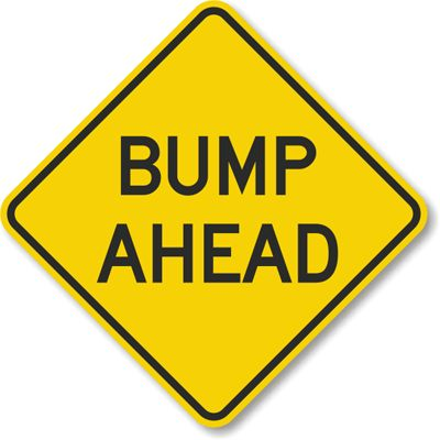 Google Image Result for http://www.roadtrafficsigns.com/img/lg/K/Bump-Ahead-Sign-K-5991.gif