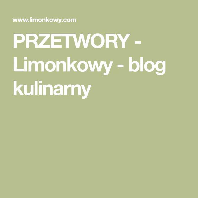 PRZETWORY - Limonkowy - blog kulinarny