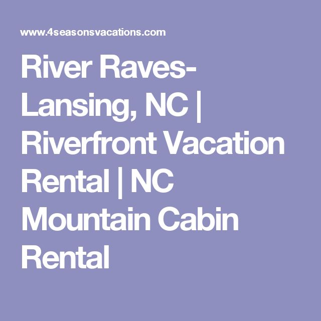 River Raves- Lansing, NC | Riverfront Vacation Rental | NC Mountain Cabin Rental