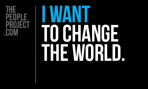 I WANT to change the world. http://thepeopleproject.com/share-a-mantra.php