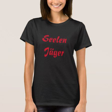 Seelen Jäger - Soul Hunter in German T-Shirt - click/tap to personalize and buy