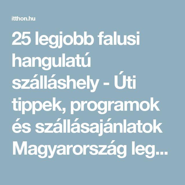 25 legjobb falusi hangulatú szálláshely - Úti tippek, programok és szállásajánlatok Magyarország legnagyobb turisztikai portálján