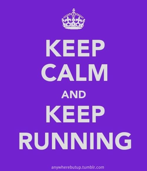 Keep calm and keep running.
