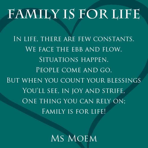Family Is For Life In life, there are few constants. We face the ebb and flow. Situations happen. People come and go. But when you count your blessings You'll see, in joy and strife, One thing you can rely on; Family is for life! © Family Is For Life is a short rhyming poem by … Continue reading Family Is For Life | A Rhyming Poem