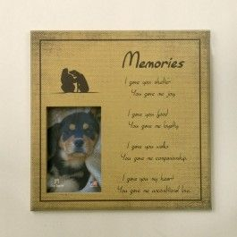 You'll love this precious frame to remind you lovingly of your beloved four-legged friend.  Beautiful poem on the front reads:  I gave you shelter, You gave me joy.  I gave you food, You gave me loyalty.  I gave you walks, You gave me companionship.  I gave you my heart, You gave me unconditional love.  Perfect to place in your pet's favorite resting spot in your home or next to your pet's ashes. $27.99