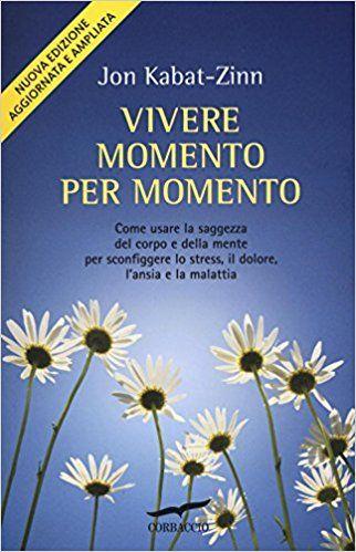 Vivere momento per momento: Amazon.it: Jon Kabat-Zinn, A. Sabbadini: Libri