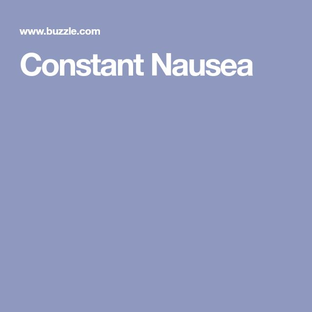 Constant Nausea