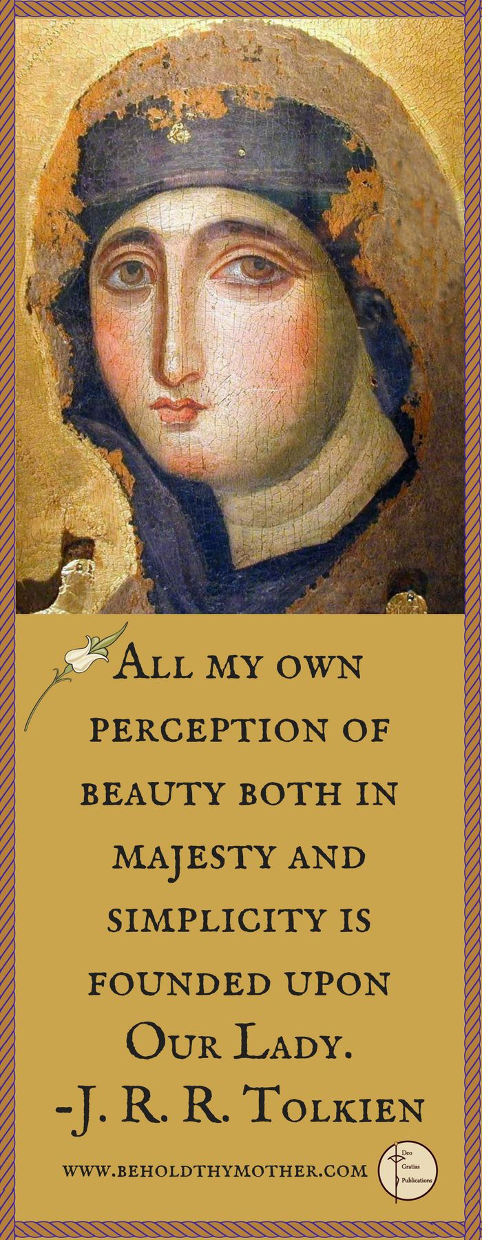 """J.R.R. Tolkien - """"All my perception of beauty...is founded upon Our Lady."""" www.beholdthymother.com"""