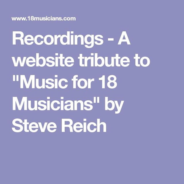 "Recordings - A website tribute to ""Music for 18 Musicians"" by Steve Reich"