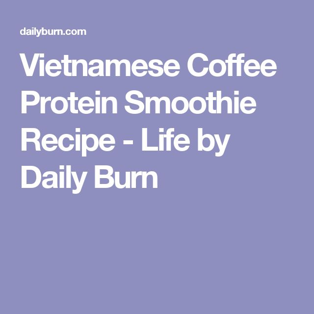 Vietnamese Coffee Protein Smoothie Recipe - Life by Daily Burn