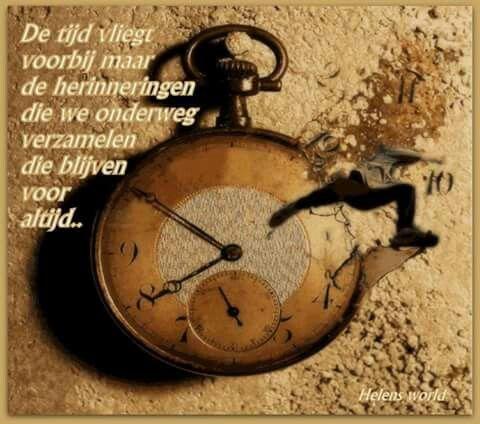 De tijd vliegt voorbij maar de herinneringen die we ...