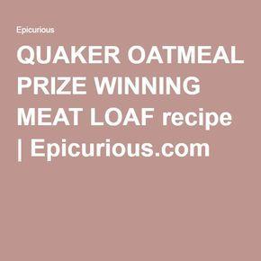 QUAKER OATMEAL PRIZE WINNING MEAT LOAF recipe | Epicurious.com