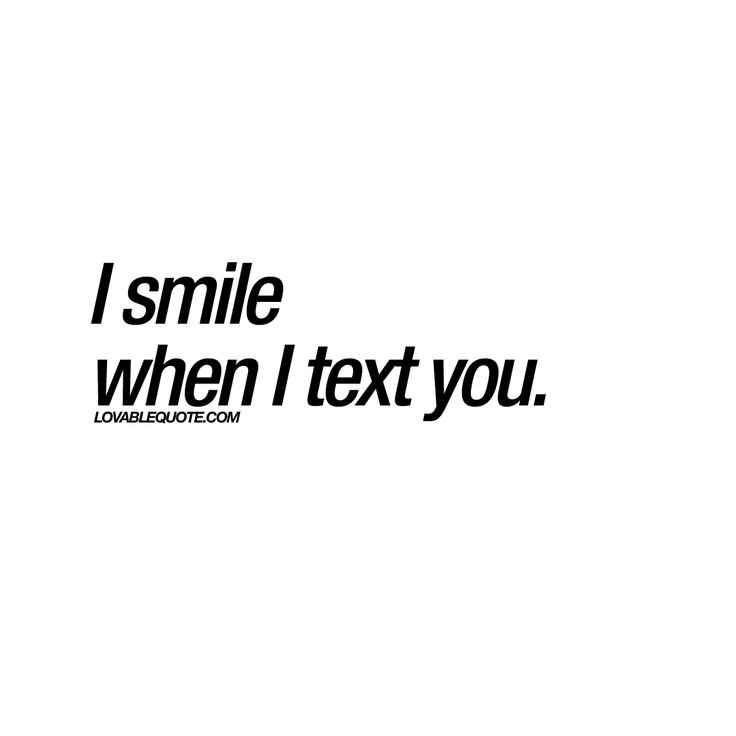 """""""I smile when I text you."""""""