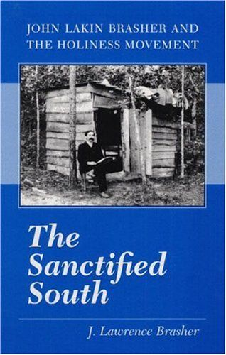 J. Lawrence Brasher.  The Sanctified South John Lakin Brasher and the Holiness Movement (Urbana: University of Illinois Press, 1994).