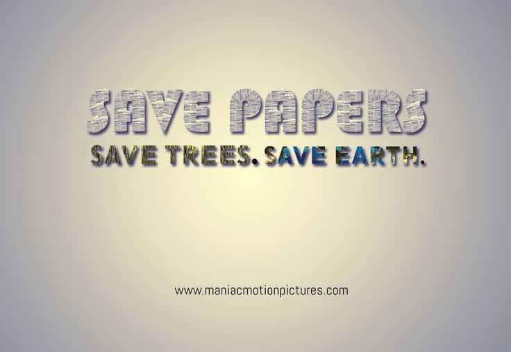 Save papers. Save Trees. Save Earth.