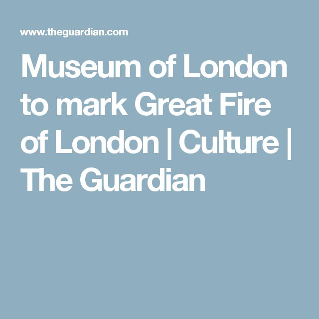 Museum of London to mark Great Fire of London | Culture | The Guardian