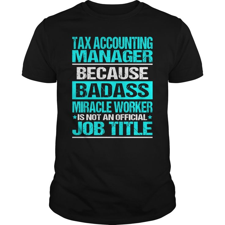 Tax Accounting Manager Because Badass Miracle Worker Is Not An Official Job…