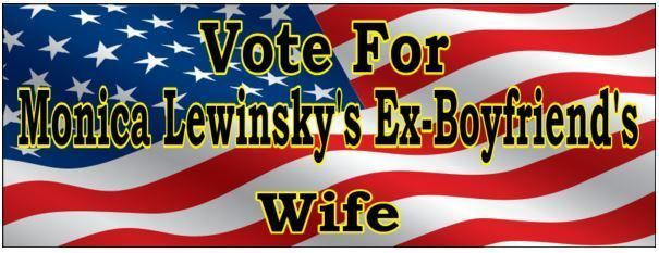 Vote for Monica Lewinsky's Ex-Boyfriend's Wife  Funny Hillary Clinton Anti-Hilla