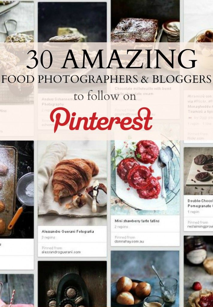 30 AMAZING Food Photographers and Bloggers to Follow on Pinterest