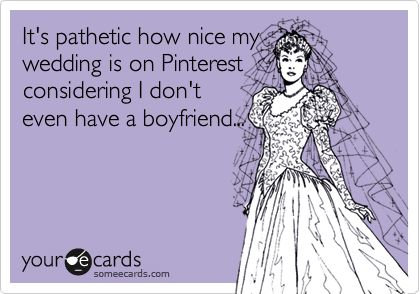 hah, sad but true.Ecards Boyfriend, Wedding Stuff, Pinterest Wedding Ecard, Ecards Wedding, Boyfriend Funny Ecards, So Funny, Boyfriend Humor Ecards, Funny Wedding Ecards, True Stories