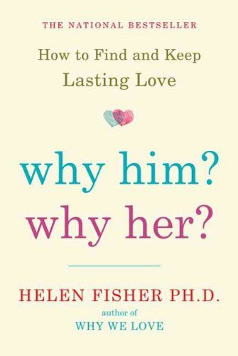 Why Him? Why Her?: Finding Real Love By Understanding Your Personality Type - Kindle edition by Helen Fisher. Professional & Technical Kindle eBooks @ Amazon.com.