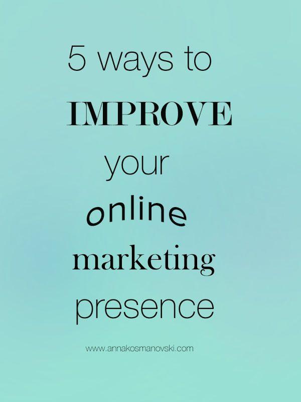 5 Ways To Improve Your Online Marketing Presence - article by Anna Kosmanovski