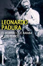 El hombre que amaba a los perros (Leonardo Padura) - Cuentalibros