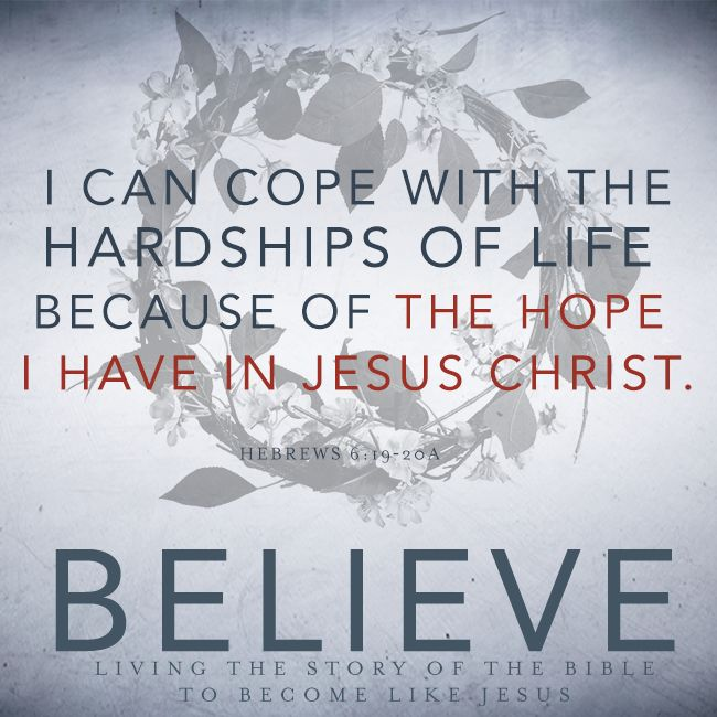 I can cope with the hardships of life because of the hope I have in Jesus Christ