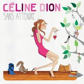 "Cover of Celine's French-language album, ""Sans Attendre."""