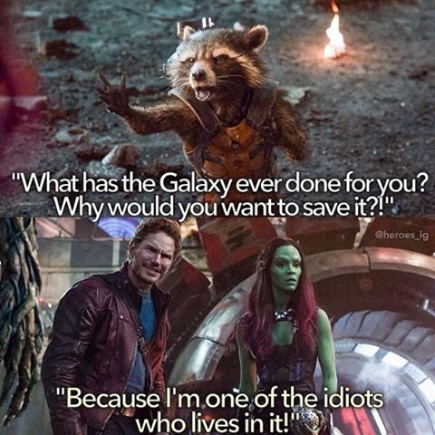 I reference this line a lot. My favorite is using it to talk about global warming :D -Guardians of the Galaxy<< that's a really good idea i'm going to do that