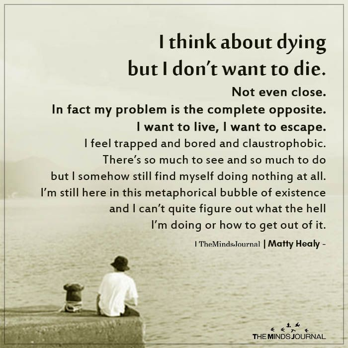 I Think About Dying But I Don T Want To Die Disorder Quotes Want To Die Quotes Personality Quotes
