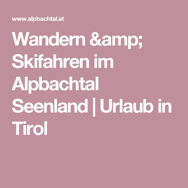 Wandern & Skifahren im Alpbachtal Seenland   Urlaub in Tirol
