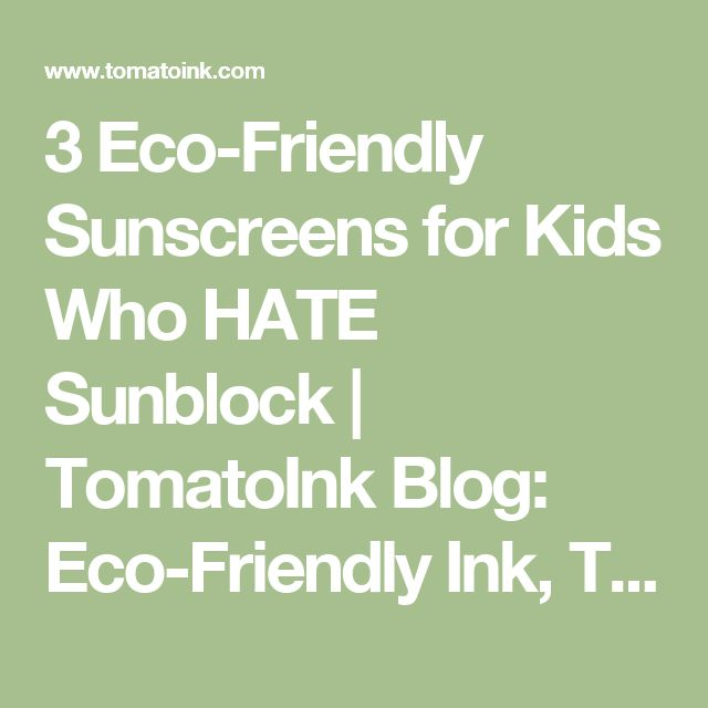 3 Eco-Friendly Sunscreens for Kids Who HATE Sunblock | TomatoInk Blog: Eco-Friendly Ink, Toner, Printing, and Related Topics