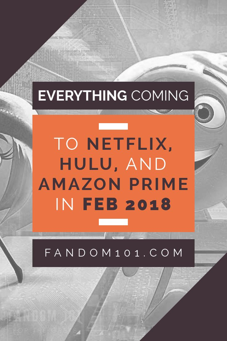 Everything Coming to Netflix, Hulu, and Amazon Prime in February 2018