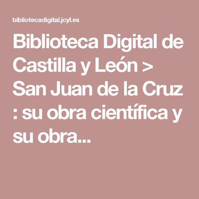 Biblioteca Digital de Castilla y León >                                       San Juan de la Cruz  : su obra científica y su obra...