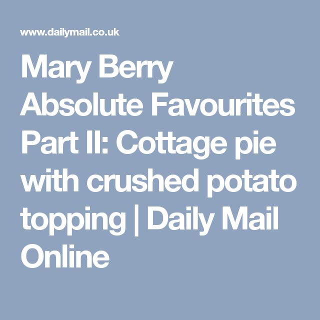 Mary Berry Absolute Favourites Part II: Cottage pie with crushed potato topping | Daily Mail Online