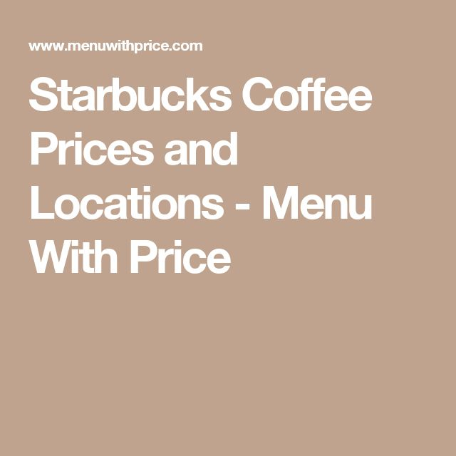 Starbucks Coffee Prices and Locations - Menu With Price